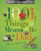 1001 Things It Means to Be a Dad Paperback