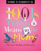 1001 Things It Means to Be a Mom Paperback