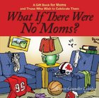 What If There Were No Moms? Hardback