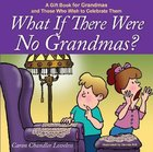 What If There Were No Grandmas? Hardback