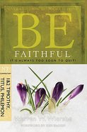 Be Faithful (1 & 2 Timothy, Titus, Philemon) (Be Series) Paperback