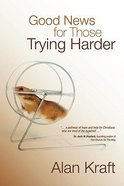 Good News For Those Trying Harder Paperback