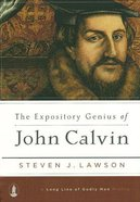 The Expository Genius of John Calvin (Long Line Of Godly Men Series)