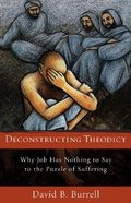 Deconstructing Theodicy: Why Job Has Nothing to Say to the Puzzled Suffering Paperback