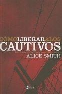 Como Liberar a Los Cautivos (Delivering The Captives) Paperback