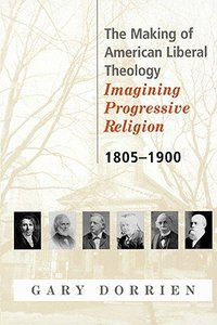 The Making of American Liberal Theology (Vol 1)
