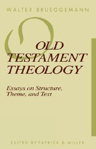 Old Testament Theology: Essays on Structure, Theme, Text