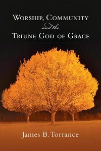 Worship, Community, and the Triune God of Grace