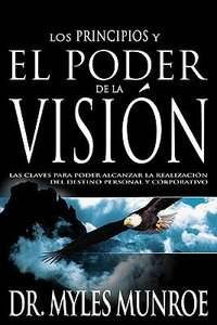 Los Principios Y El Poder De La Vision (Principles And Power Of Vision)