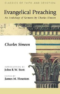 Evangelical Preaching: An Anthology of Sermons By Charles Simeon