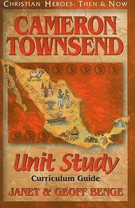 Cameron Townsend Unity Study Curriculum Guide (Christian Heroes Then & Now Series)