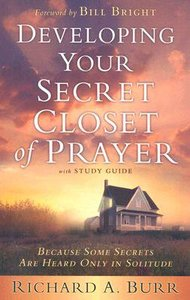 Developing Your Secret Closet of Prayer (With Study Guide)