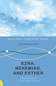 Ezra, Nehemiah, and Esther (Light To My Path Devotional Commentary Series)