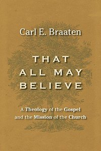 That All May Believe: A Theology of the Gospel and the Mission of the Church