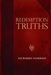 Redemption Truths (Robert Anderson Classic Library Series)