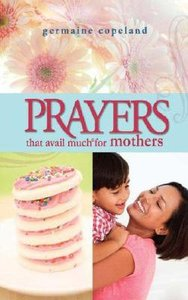 Prayers That Avail Much For Mothers (Prayers That Avail Much Series)