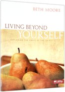 Living Beyond Yourself : Exploring the Fruits of the Spirit (Member Book) (Beth Moore Bible Study Series) Paperback