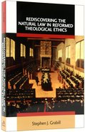 Rediscovering the Natural Law in Reformed Theological Ethics (Emory University Studies In Law And Religion Series)