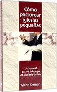 Como Pastorear Iglesias Pequenas (Shepherding The Small Church) Paperback