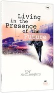 Living in the Presence of the Future Paperback
