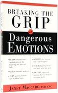 Breaking the Grip of Dangerous Emotions Paperback