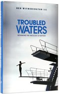 Troubled Waters: The Real New Testament Theology of Baptism Hardback