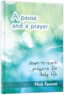 A Pause and a Prayer: Down-To-Earth Prayers For Daily Life Hardback