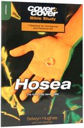 Hosea - the Love That Never Fails (Cover To Cover Bible Study Guide Series) Paperback