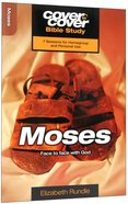 Moses - Face to Face With God (Cover To Cover Bible Study Guide Series)