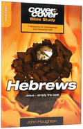 Hebrews - Jesus- Simply the Best (Cover To Cover Bible Study Guide Series) Paperback