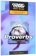 Proverbs - Living a Life of Wisdom (Cover To Cover Bible Study Guide Series) Paperback