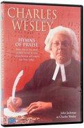 Charles Wesley: Hymns of Praise DVD