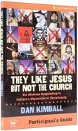 They Like Jesus But Not the Church (Participant's Guide) Paperback