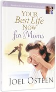 Your Best Life Now For Moms Hardback