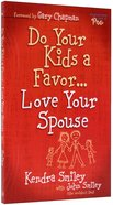 Do Your Kids a Favor...Love Your Spouse Paperback