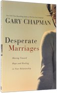 Desperate Marriages: Moving Toward Hope and Healing in Your Relationship Paperback