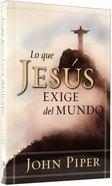 Loque Jesus Exige Del Mundo (What Jesus Demands From The World) Paperback