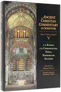 Accs OT: 1-2 Kings, 1-2 Chronicles, Ezra, Nehemiah, Esther (Ancient Christian Commentary On Scripture: Old Testament Series) Hardback