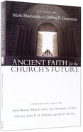 Ancient Faith For the Church's Future Paperback