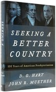 Seeking a Better Country: 300 Years of American Presbyterianism Hardback