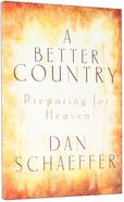 A Better Country: Preparing For Heaven Paperback
