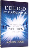 Deluded By Darwinism? Paperback