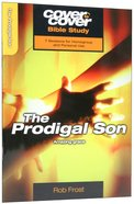 The Prodigal Son - Amazing Grace (Cover To Cover Bible Study Guide Series) Paperback