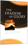 The Shadow of Glory (Exodus 19-40) (Interactive Bible Study Series) Paperback