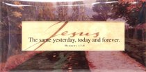 Easeled Magnet: Jesus the Same Yesterday, Today and Forever (Heb 13:8)