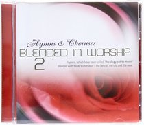 Hymns and Choruses Blended in Worship Volume 2