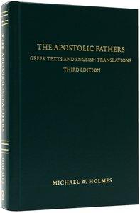 Apostolic Fathers: Greek Texts and English Translations (3rd Edition)