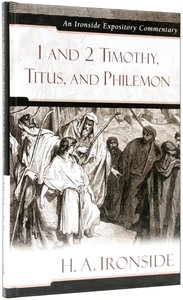1 and 2 Timothy, Titus, and Philemon (Ironside Expository Commentary Series)