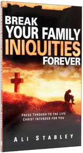 Break Your Family Iniquities Forever