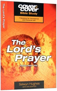 Lords Prayer, the - Praying Jesus Way (Cover To Cover Bible Study Guide Series)